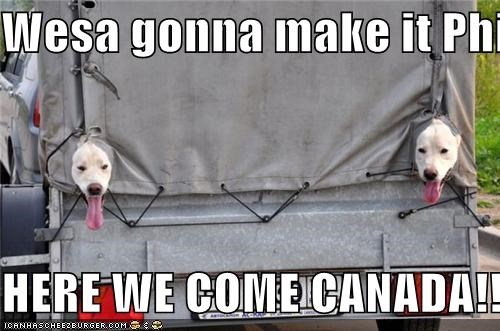 Wesa gonna make it Phil  HERE WE COME CANADA!!!