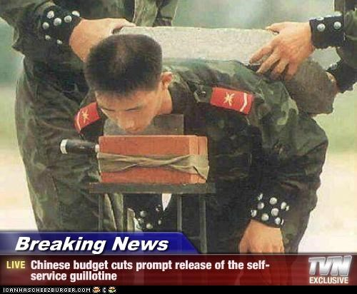 Breaking News - Chinese budget cuts prompt release of the self-service guillotine