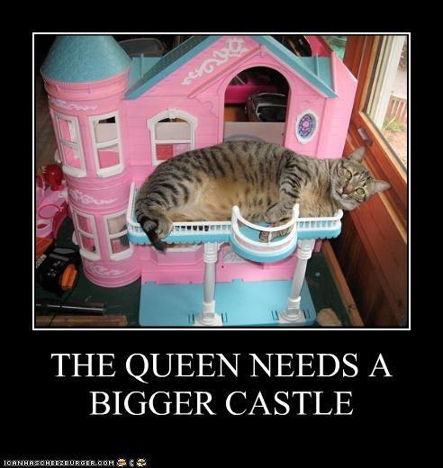 THE QUEEN NEEDS A BIGGER CASTLE