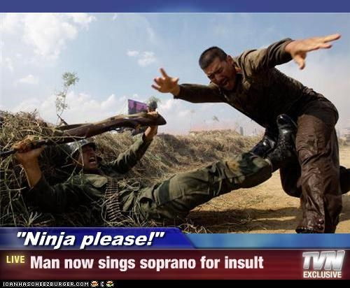 """Ninja please!"" - Man now sings soprano for insult"