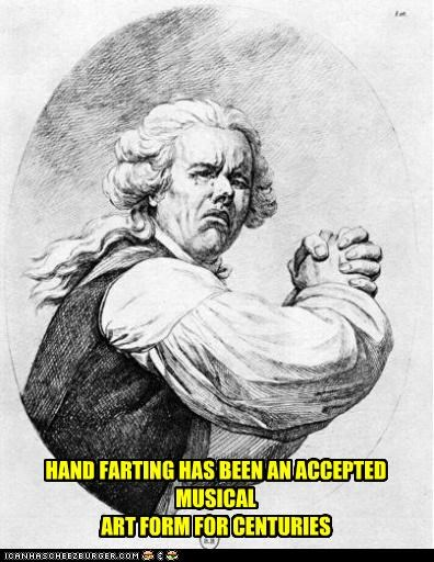 HAND FARTING HAS BEEN AN ACCEPTED MUSICAL ART FORM FOR CENTURIES