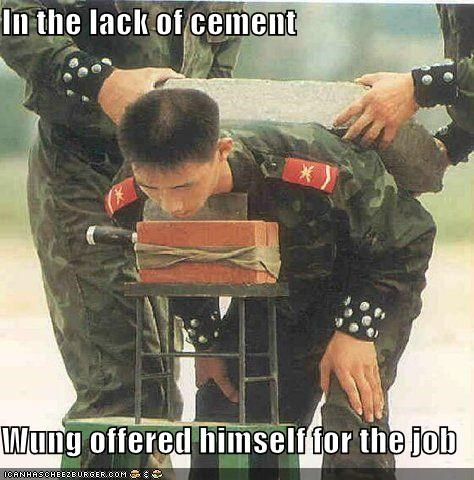 In the lack of cement  Wung offered himself for the job