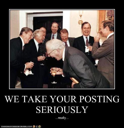 WE TAKE YOUR POSTING SERIOUSLY