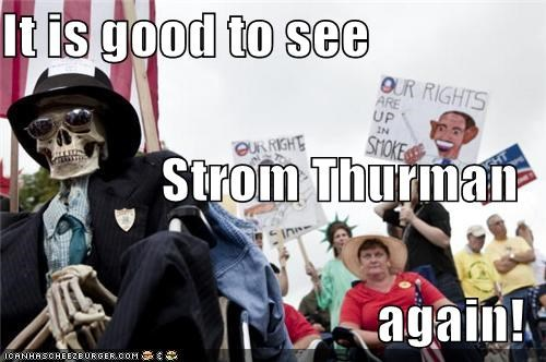 It is good to see Strom Thurman again!