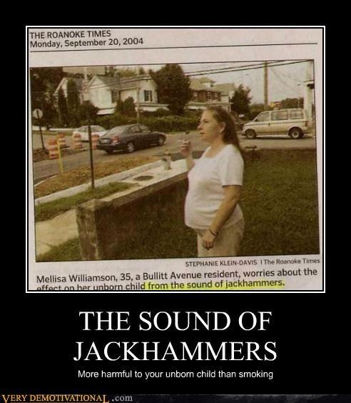 cigarettes,construction,idiots,jack hammers,moms,unhealthy