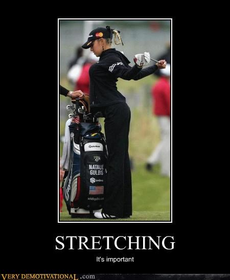 babes,golf,important,Pure Awesome,sports,stretching,want