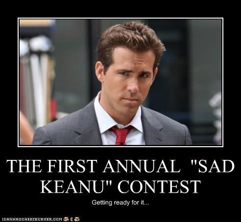 "THE FIRST ANNUAL  ""SAD KEANU"" CONTEST"