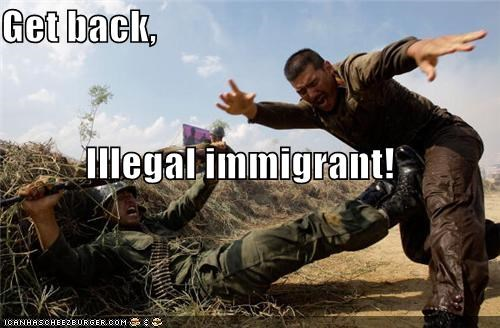 Get back, Illegal immigrant!