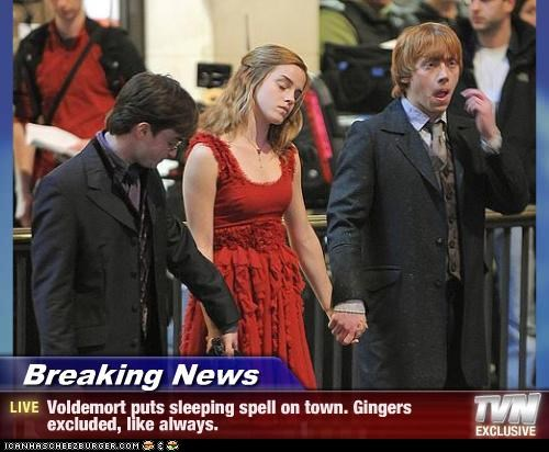 Breaking News - Voldemort puts sleeping spell on town. Gingers excluded, like always.