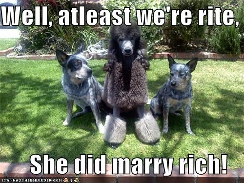 Well, atleast we're rite,        She did marry rich!