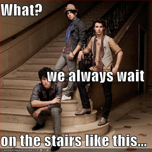 What? we always wait on the stairs like this...