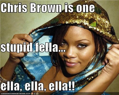 Chris Brown is one  stupid fella... ella, ella, ella!!