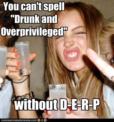 "You can't spell ""Drunk and Overprivileged"""