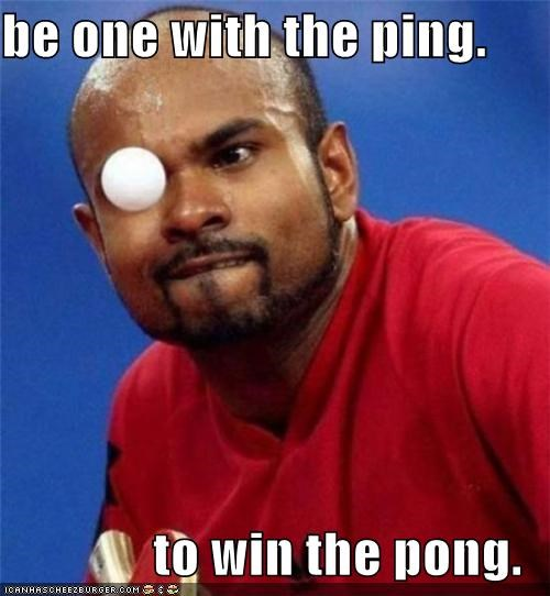 be one with the ping.  to win the pong.