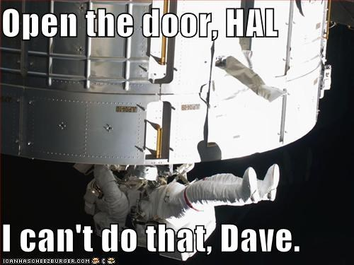 Open the door, HAL  I can't do that, Dave.