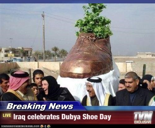 Breaking News - Iraq celebrates Dubya Shoe Day