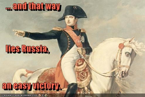 ... and that way     lies Russia,  an easy victory.
