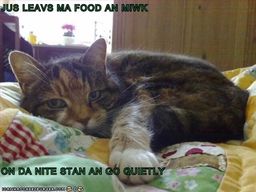 JUS LEAVS MA FOOD AN MIWK  ON DA NITE STAN AN GO QUIETLY