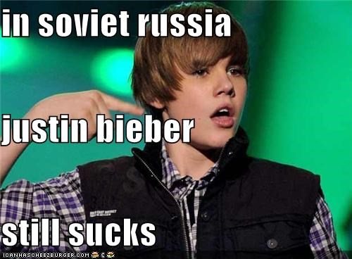 in soviet russia justin bieber still sucks