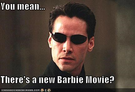 You mean...  There's a new Barbie Movie?