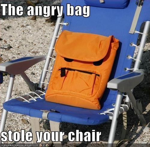 The angry bag  stole your chair
