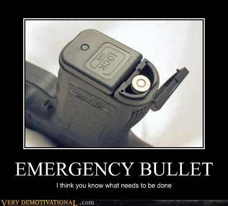 bullets,desperate times call for desperate measures,guns,just-kidding-relax,suggestions
