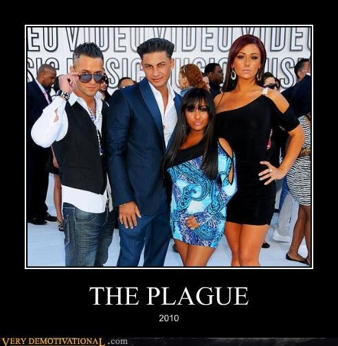 jersey shore,j wow,pauly d,snooki,Terrifying,the plague,the situation