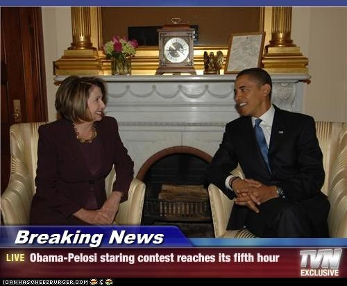 Breaking News - Obama-Pelosi staring contest reaches its fifth hour