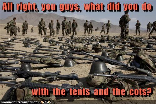 All  right,  you  guys,  what  did  you  do                   with  the  tents  and  the  cots?