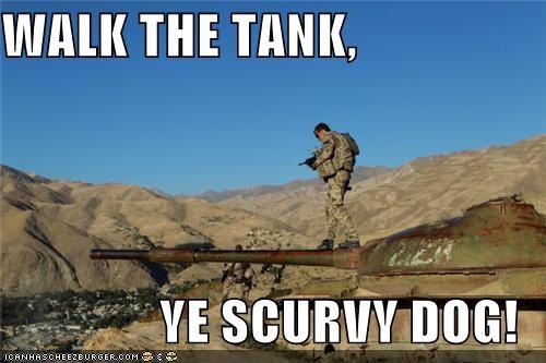 WALK THE TANK,  YE SCURVY DOG!
