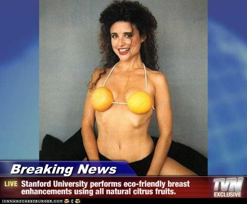 Breaking News - Stanford University performs eco-friendly breast enhancements using all natural citrus fruits.