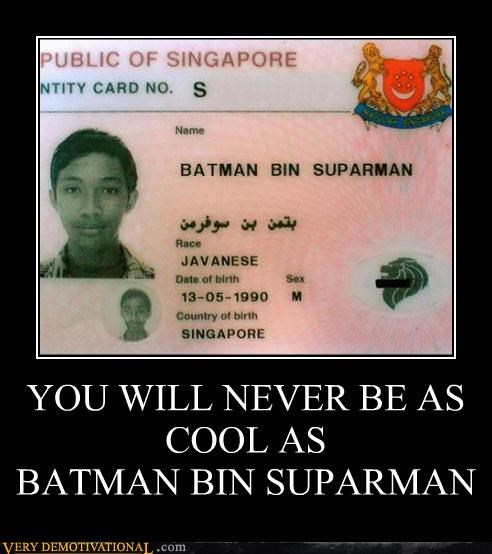 YOU WILL NEVER BE AS COOL AS  BATMAN BIN SUPARMAN