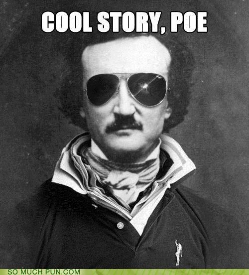 aviators,bro,bros,brospeak,Edgar Allan Poe,famous quote,gross,keystone,parody,popped collars,The Fall of the House of Usher