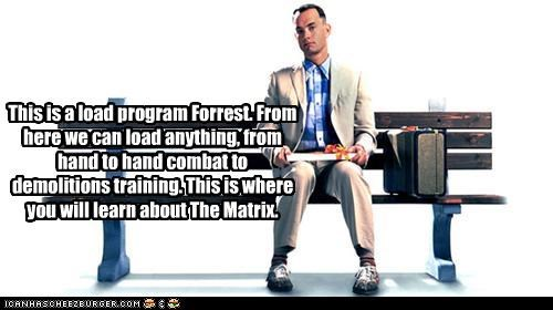 This is a load program Forrest. From here we can load anything, from hand to hand combat to demolitions training. This is where you will learn about The Matrix.