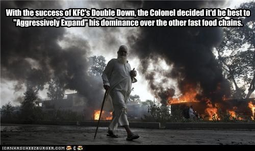 "With the success of KFC's Double Down, the Colonel decided it'd be best to ""Aggressively Expand"" his dominance over the other fast food chains."