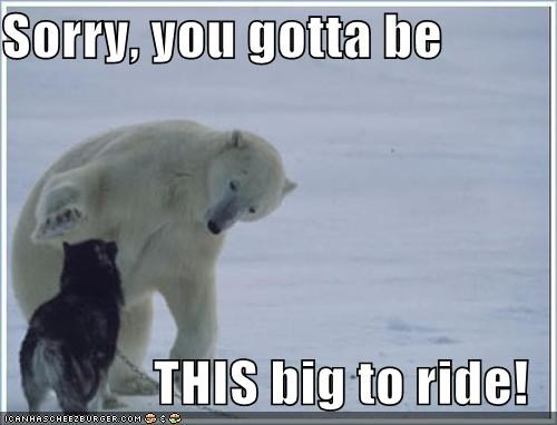 Sorry, you gotta be  THIS big to ride!