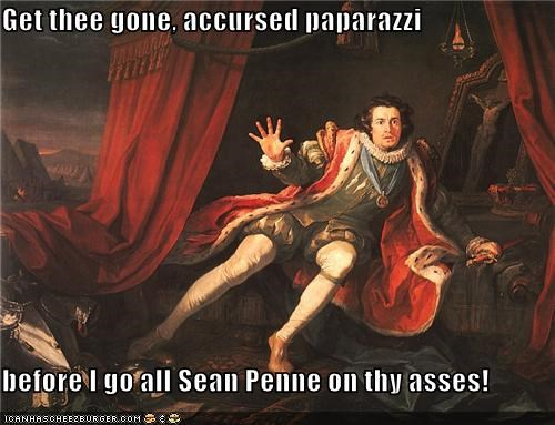 Get thee gone, accursed paparazzi  before I go all Sean Penne on thy asses!