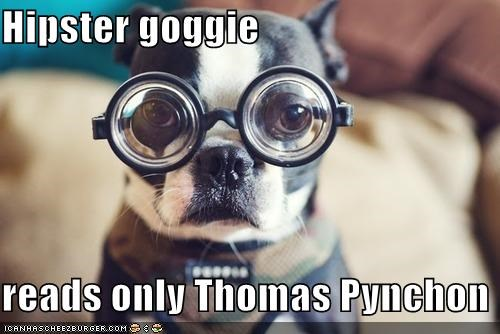 Hipster goggie  reads only Thomas Pynchon