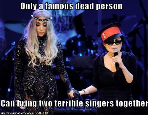Only a famous dead person  Can bring two terrible singers together
