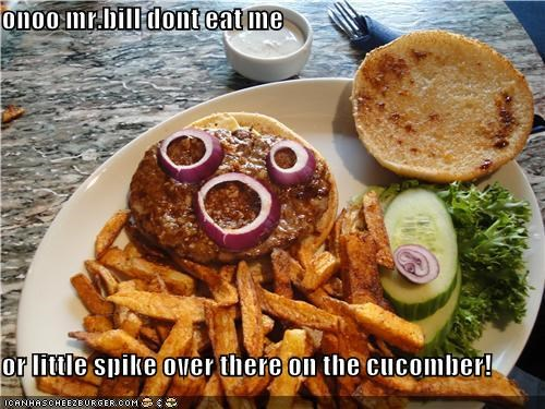 onoo mr.bill dont eat me  or little spike over there on the cucomber!