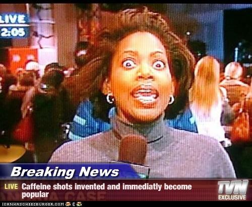Breaking News - Caffeine shots invented and immediatly become popular