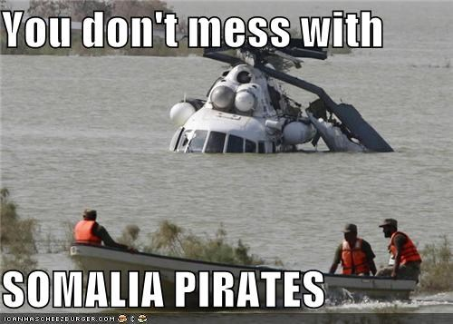 You don't mess with  SOMALIA PIRATES