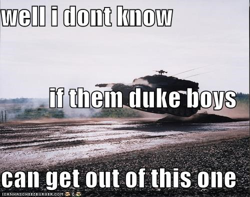 well i dont know if them duke boys can get out of this one
