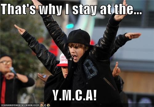 That's why I stay at the...  Y.M.C.A!