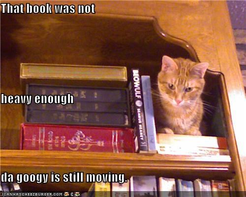 That book was not  heavy enough da googy is still moving.