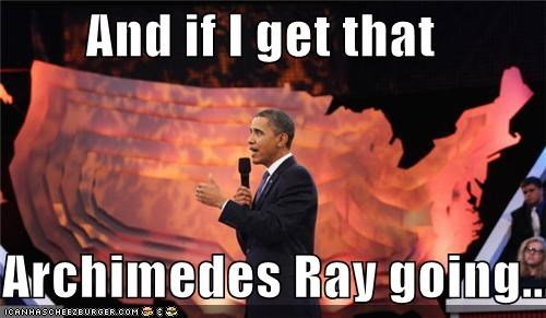 And if I get that   Archimedes Ray going...