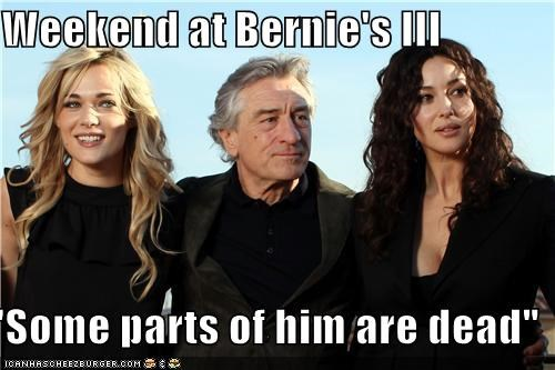 "Weekend at Bernie's III  ""Some parts of him are dead"""