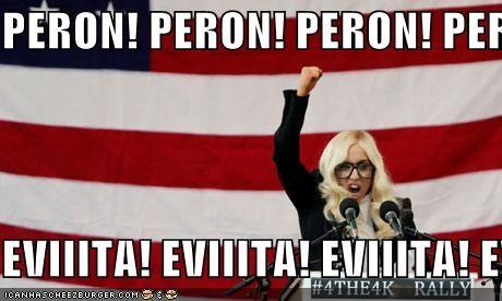 PERON! PERON! PERON! PERON!  EVIIITA! EVIIITA! EVIIITA! EVIIITA!