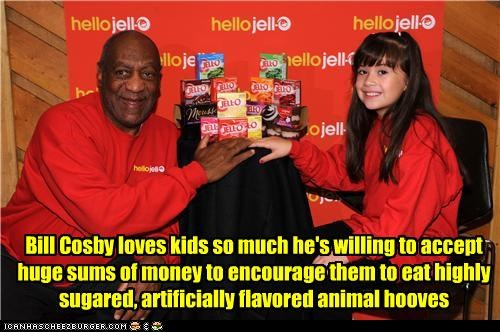 Bill Cosby loves kids so much he's willing to accept huge sums of money to encourage them to eat highly sugared, artificially flavored animal hooves