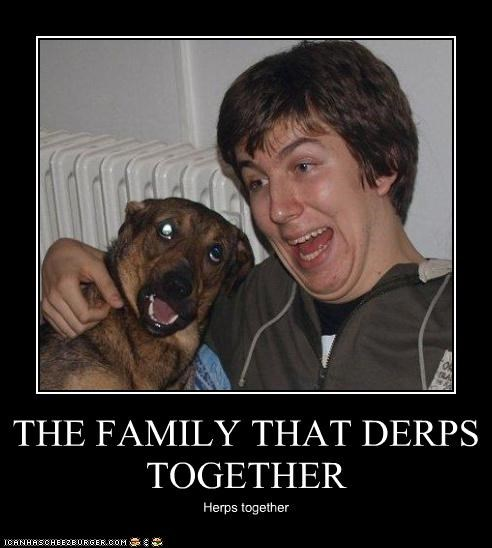 THE FAMILY THAT DERPS TOGETHER